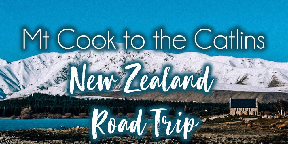 South Island Adventures – From Mount Cook to The Catlins
