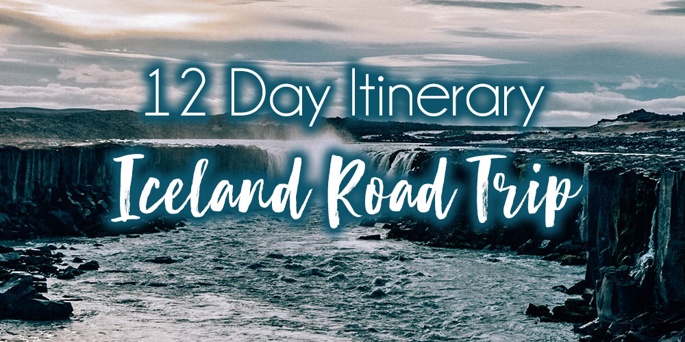 Epic Iceland Road Trip Itinerary for 12 days