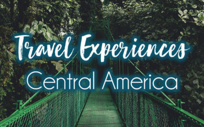 Most Memorable Travel Experiences: Central America