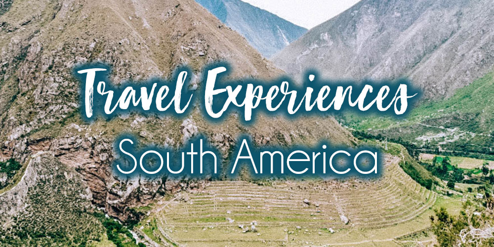 Most Memorable Travel Experiences: South America