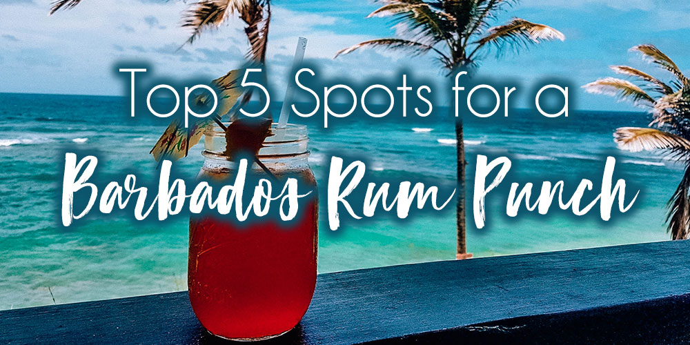 Top 5 Spots for a Delicious Barbados Rum Punch