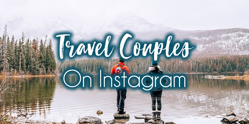 Ten Awesome Travel Couples You Must Follow on Instagram