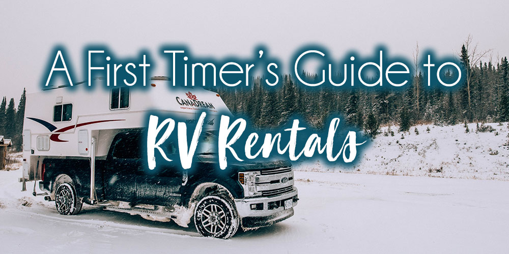 First Timers Guide to RV Rentals: What We Learned While Renting an RV through Canada