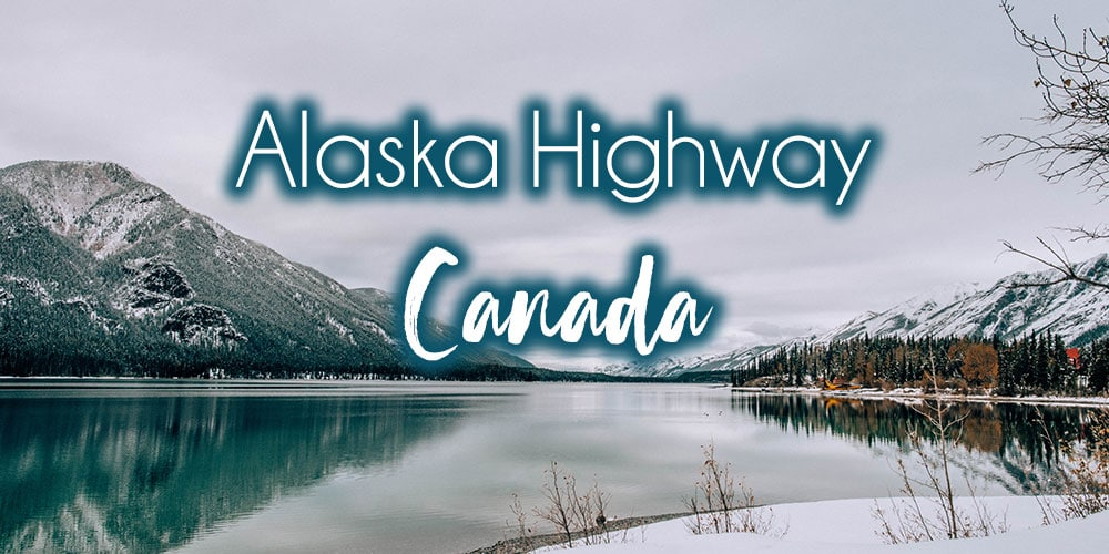 The Alaska Highway: An RV Guide and Itinerary from Whitehorse to Calgary