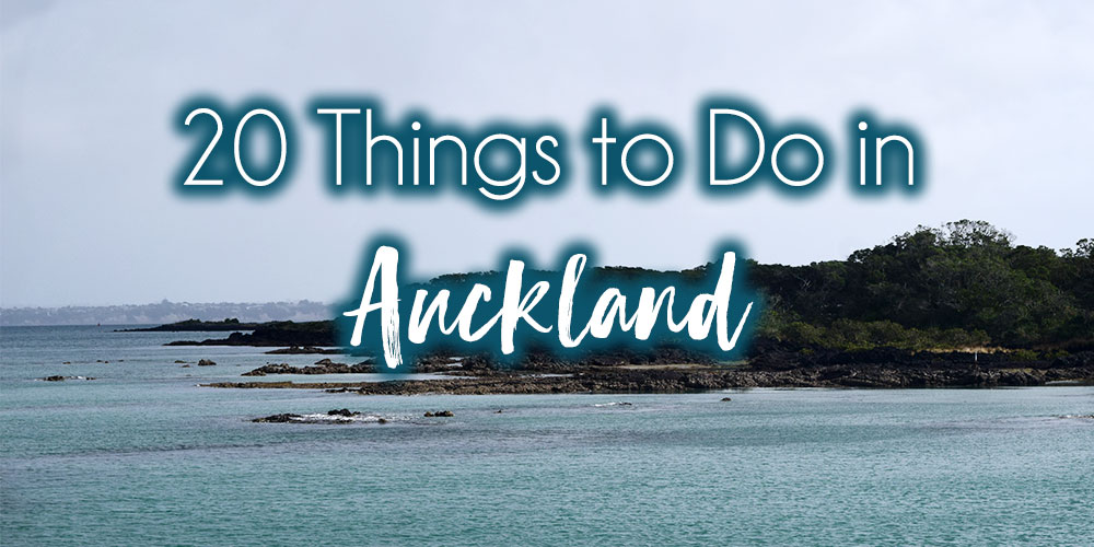 20 Things to do in Auckland New Zealand