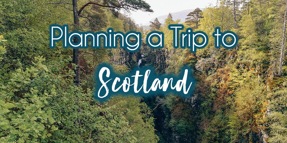 Planning a Trip to Scotland: Scottish Highlands Road Trip